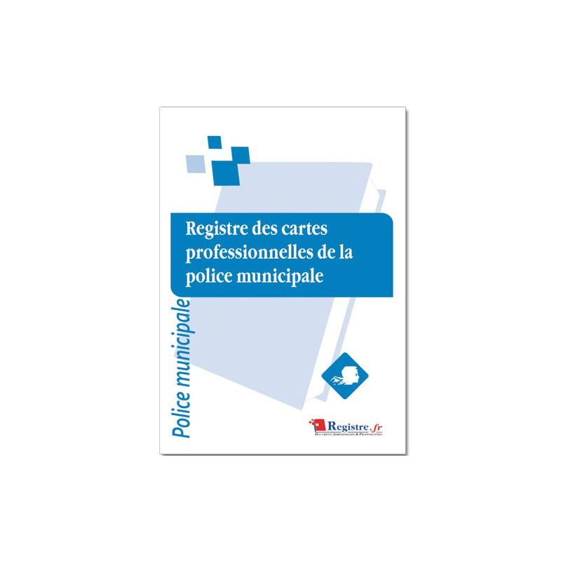 REGISTRE DES CARTES PROFESSIONNELLES DE LA POLICE MUNICIPALE (A052)
