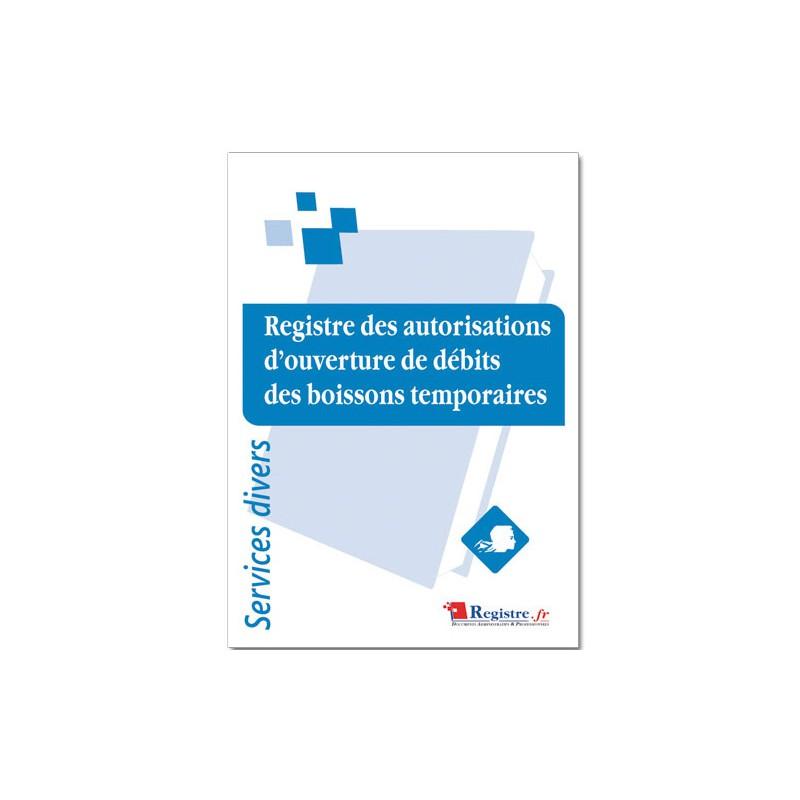 REGISTRE DES AUTORISATIONS D'OUVERTURE DE DEBITS DE BOISSONS TEMPORAIRES (A058)