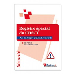 REGISTRE SPECIAL DU CHSCT OBLIGATOIRE : AVIS DES DANGERS GRAVES ET IMMINENTS (P007)